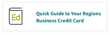Quick Guide to Your Regions Business Credit Card